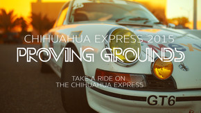 Chihuahua Express 2015: Proving Grounds
