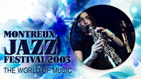 Montreux Jazz Festival 2003 - The World Of Music